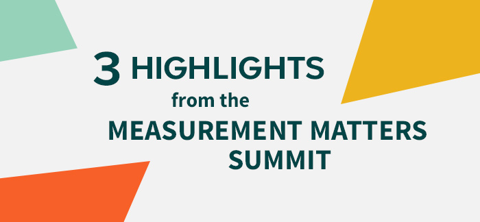 3 Highlights from the Measurement Matters Summit